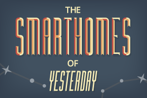 The Smarthomes of Yesterday